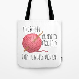 To Crochet, Or Not To Crochet? (That Is A Silly Question) Tote Bag