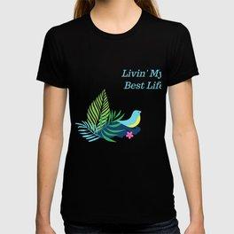 Livin My Best Life Love Living The Best Life Birds, Bird Watching Tropical Flowers T-shirt