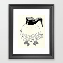 If You Like Your Coffee Hot... Framed Art Print