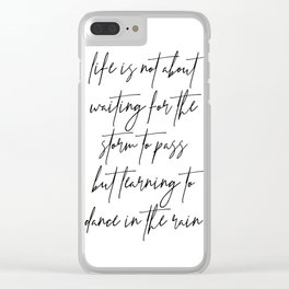 Life Is Not about Waiting for the Storm to Pass but Learning to Dance In the Rain Clear iPhone Case