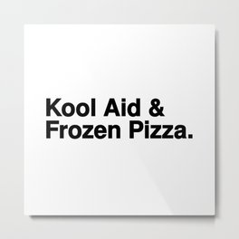 KOOL AID & FROZEN PIZZA Metal Print