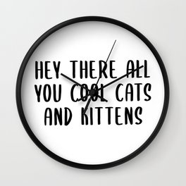 Hey There All You Cool Cats and Kittens Wall Clock