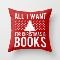 Throw Pillows featuring All I Want For Christmas is Books... by bookwormboutique