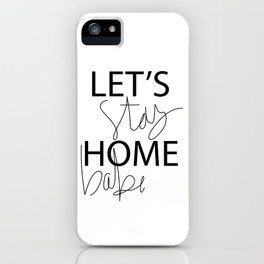 Let's Stay Home iPhone Case