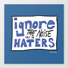 Ignore the Haters Canvas Print