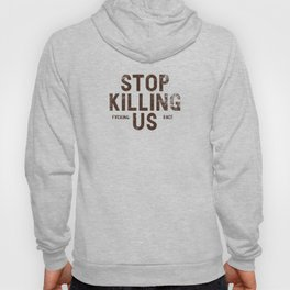 Stop Killing Us Hoody