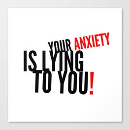 Your Anxiety Is Lying To You! Canvas Print