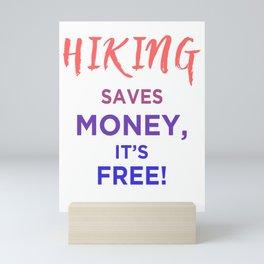 Hiking Saves Money, It's Free! Mini Art Print