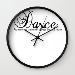 Dance Promise Me There Will Always Be One More Dance Wall Clock