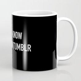 yeah, I know I saw it on Tumblr Coffee Mug