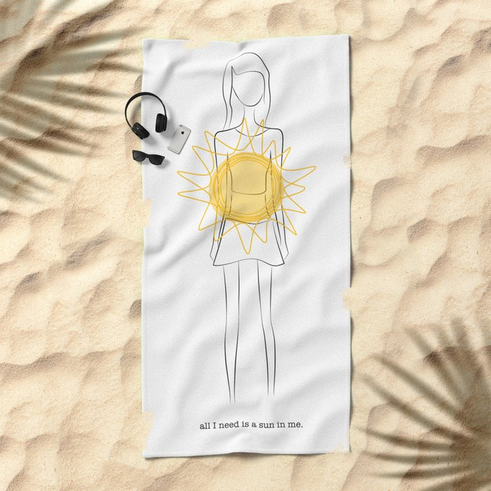 all I need is a sun in me Beach Towel