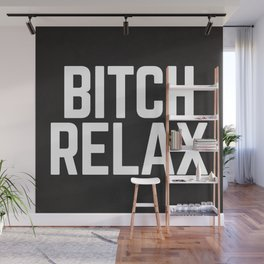 Bitch Relax Funny Quote Wall Mural