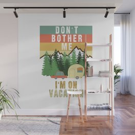 Don't Bother Me I'm On Vacation Holiday Adventure Traveling Camping Camper Wall Mural