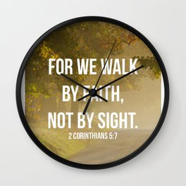 For We Walk By Faith, Not By Sight - 2 Corinthians 5:7 - Bible Quote - Inspirational Quote Wall Clock