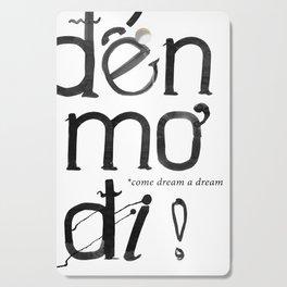 """Den mo di!"" – come dream a dream Cutting Board"