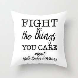 Fight for the things you care about Throw Pillow