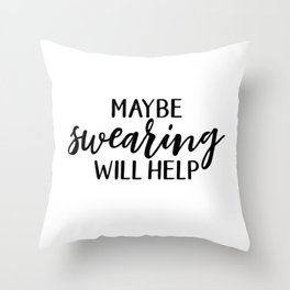 Maybe Swearing Will Help, Funny Quote Throw Pillow