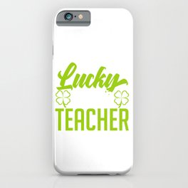 St. Patrick's Four-leaf Clover Tee Saying Lucky To Be A Teacher T-shirt Design Irish Celebrate Party iPhone Case