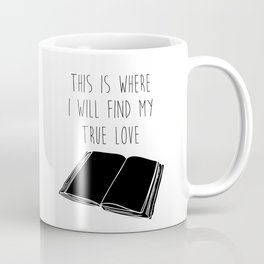 This is Where I Will Find My True Love Coffee Mug