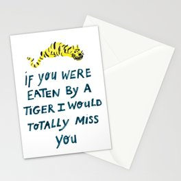 If you where eaten by a tiger I would totally miss you. Stationery Cards