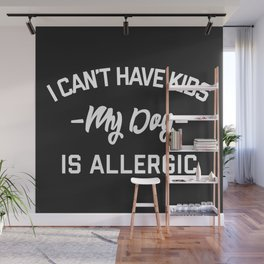 Can't Have Kids Funny Quote Wall Mural