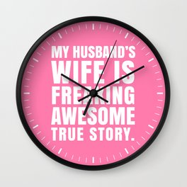 My Husband's Wife is Freaking Awesome (Pink) Wall Clock