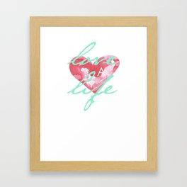 Love a Life - T-Shirt 2 Framed Art Print