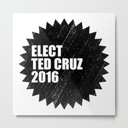 Elect Ted Cruz 2016 Metal Print