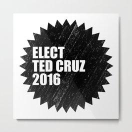Elect Ted Cruz 2016 Metal Print