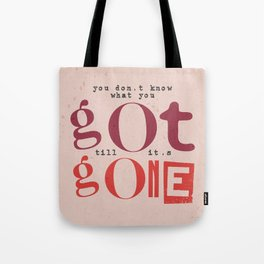 Quote - you don't know what you got... Tote Bag