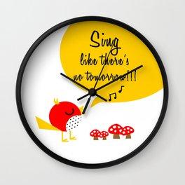 SING LIKE THERE'S NO TOMORROW!!! Wall Clock