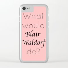 Gossip Girl: What would Blair Waldorf do? Clear iPhone Case