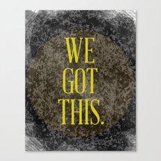 We Got This Canvas Print