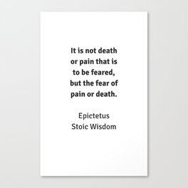 Stoic Wisdom - Philosophy Quotes - Epictetus - It is not death or pain that is to be feared Canvas Print