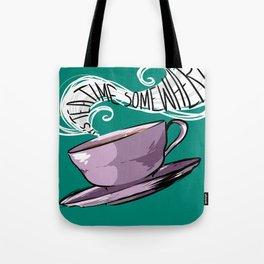 Its Tea Time Somewhere Tote Bag