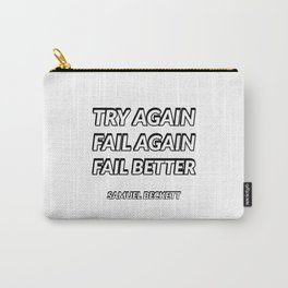 Try again. Fail again. Fail better. - Samuel Beckett Carry-All Pouch