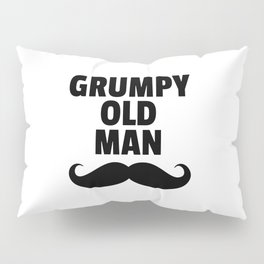 Grumpy Old Man Funny Quote Pillow Sham