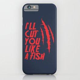 I'll cut you like a fish! iPhone Case