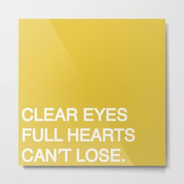 Clear Eyes, Full Hearts, Can't Lose. Metal Print