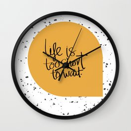 Life is too short to wait Wall Clock