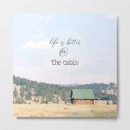 Life is Better at the Cabin Metal Print