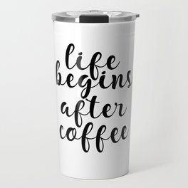 Life Begins After Coffee, Inspirational Wall Art, Coffee Quote Travel Mug