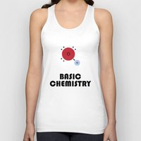 chemistry Tank Tops featuring Basic Chemistry by Pigzty