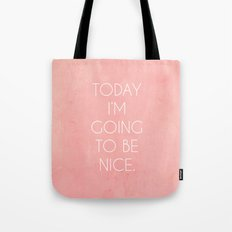 I'm Going To Be Nice Tote Bag