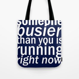 someone busier than you.. Tote Bag