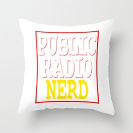 """Public Radio Nerd"" tee design for you and your nerdy friends! Perfect to mock your friends too!  Throw Pillow"