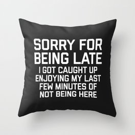 Sorry For Being Late Funny Quote Throw Pillow