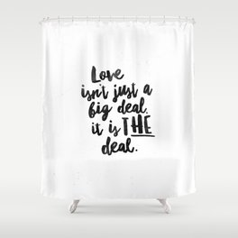 Love is the deal Shower Curtain