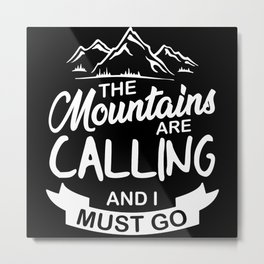 The Mountains are Calling and I mus Go Metal Print