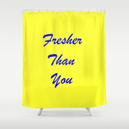 fresher THAN you Yellow & Blue Shower Curtain